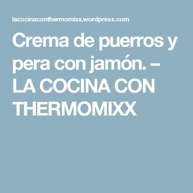 Crema de puerros y pera con jamón. – LA COCINA CON THERMOMIXX