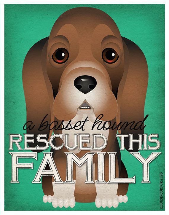 A Basset Hound Rescued This Family 11x14  by DogsIncorporated, true for me :)