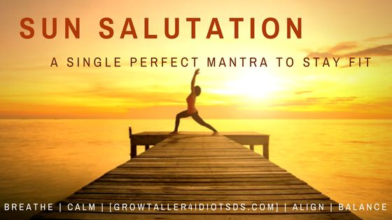 If you are facing a time crunch and searching for a single perfect workout to stay healthy, 'Sun Salutation' is the answer.- Grow Taller 4 Idiots
