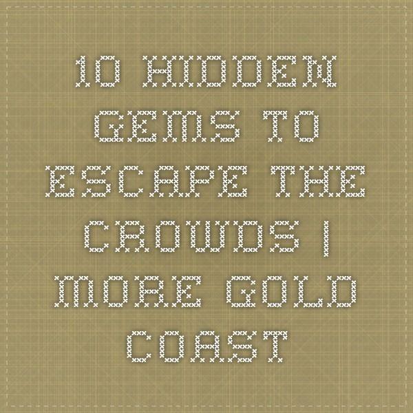10 hidden gems to escape the crowds   More Gold Coast