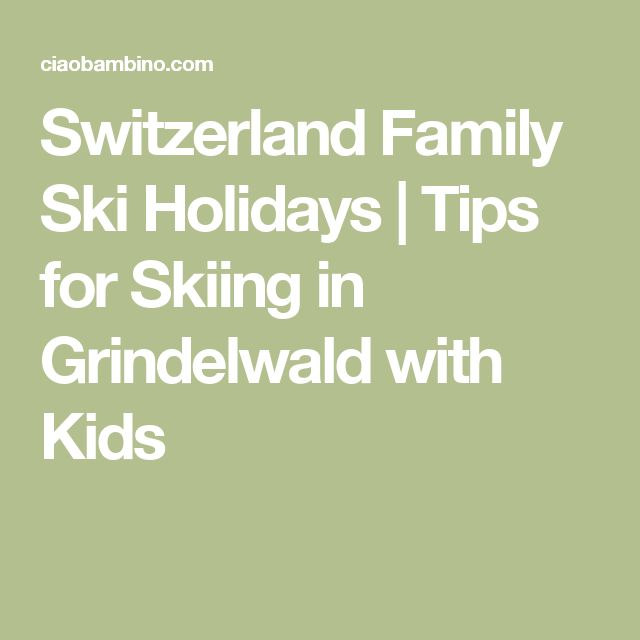 Switzerland Family Ski Holidays | Tips for Skiing in Grindelwald with Kids