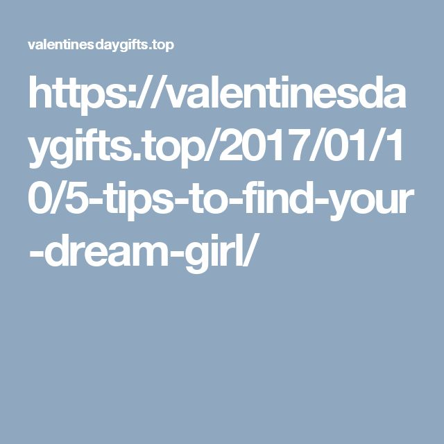 https://valentinesdaygifts.top/2017/01/10/5-tips-to-find-your-dream-girl/