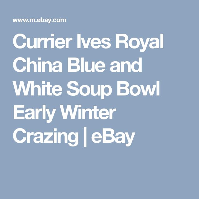Currier Ives Royal China Blue and White Soup Bowl Early Winter Crazing | eBay