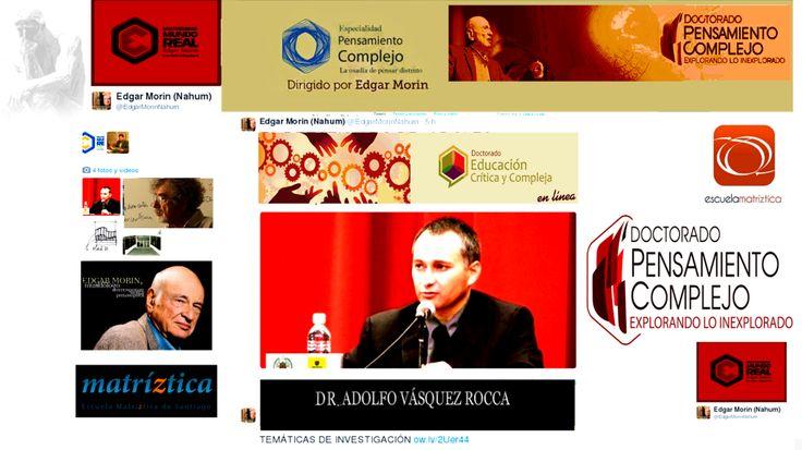 Multiversidad Mundo Real Edgar Morin  Dr. Adolfo Vásquez Rocca - Director de Tesis. Tutor de Doctorado.  Doctorado Internacional en Pensamiento Complejo / Educación y Ciencia de la Complejidad 2015