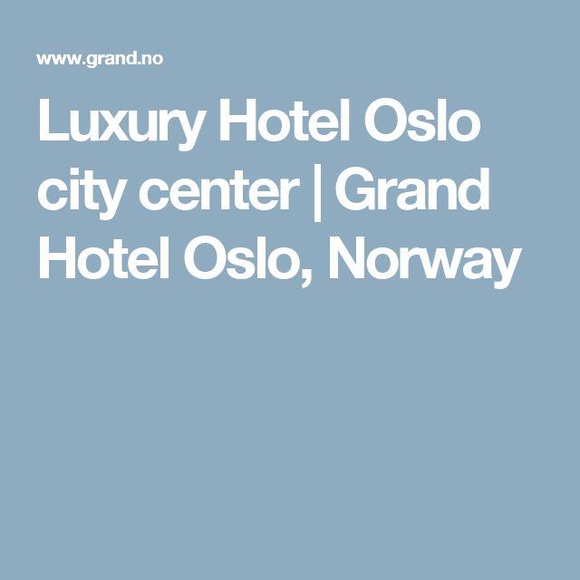 Luxury Hotel Oslo city center | Grand Hotel Oslo, Norway
