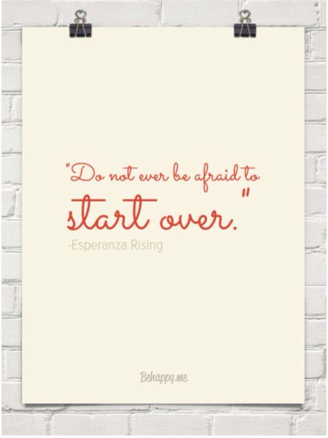 """Do not ever be afraid to start over"" Esperanza Rising"
