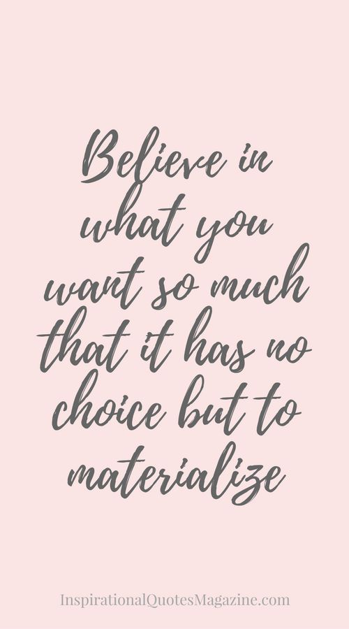Believe in what you want so much that it has no choice but to materialize Inspirational Quote about Success