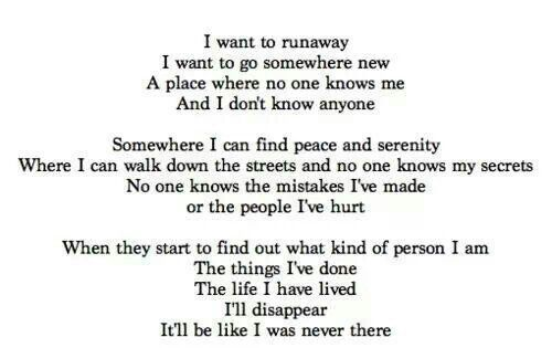 Lets run away together to new places. Where no one knows us.