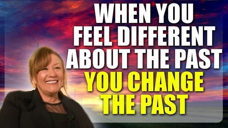 Abraham Hicks 2018 - You Change the Past When You Feel Different About t...