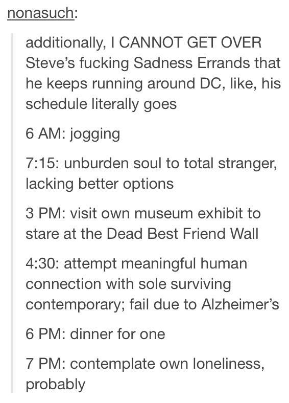 Poor steve. I hope he starts hanging out with more poeple. And that he finds bucky, and that bucky gets better.