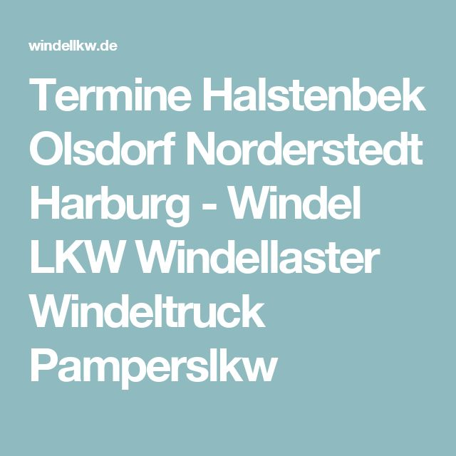 Termine Halstenbek Olsdorf Norderstedt Harburg - Windel LKW Windellaster Windeltruck Pamperslkw
