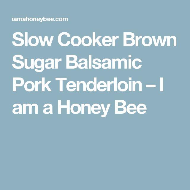 Slow Cooker Brown Sugar Balsamic Pork Tenderloin – I am a Honey Bee