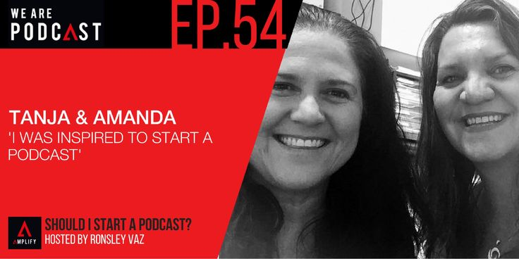 54.I was inspired to start a Podcast with Tanja & Amanda