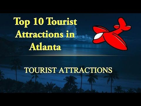 Atlanta Tourist Attractions | Top 10 Best Places to Visit in Atlanta | A...