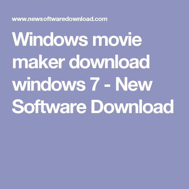 Windows movie maker download windows 7 - New Software Download