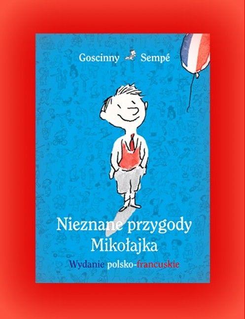 Książka na prezent dla Twojego dziecka - Nieznane przygody Mikołajka wersja polsko-francuska- w księgarni PLAC FRANCUSKI. To my wychowujemy przyszłych czytelników.
