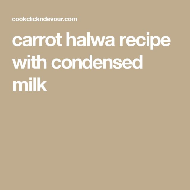 carrot halwa recipe with condensed milk