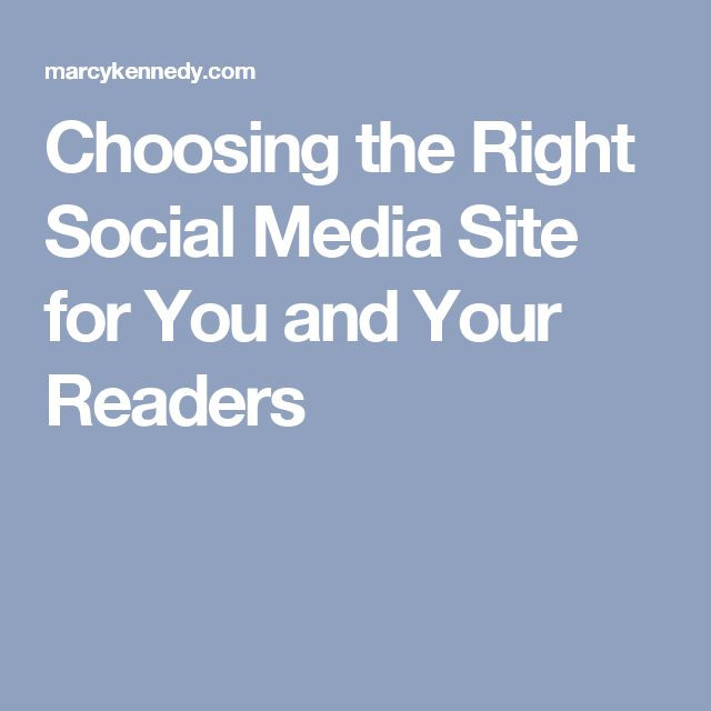 Choosing the Right Social Media Site for You and Your Readers