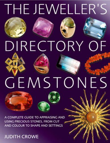 Jeweller's Directory of Gemstones: A Complete Guide to Appraising and Using Precious Stones, from Cut and Colour to Shape and Setting « Schlinks Bling