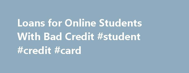 Loans for Online Students With Bad Credit #student #credit #card http://credit.remmont.com/loans-for-online-students-with-bad-credit-student-credit-card/  #private student loans bad credit # Student Loans for Bad Credit Staff Writers May 6, 2013 Generally, loans include a Read More...The post Loans for Online Students With Bad Credit #student #credit #card appeared first on Credit.