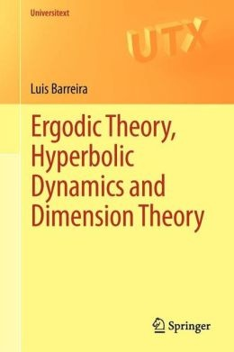 Barreira, Luis. Ergodic Theory, Hyperbolic Dynamics and Dimension Theory. Heidelberg: Springer, 2012. Print.