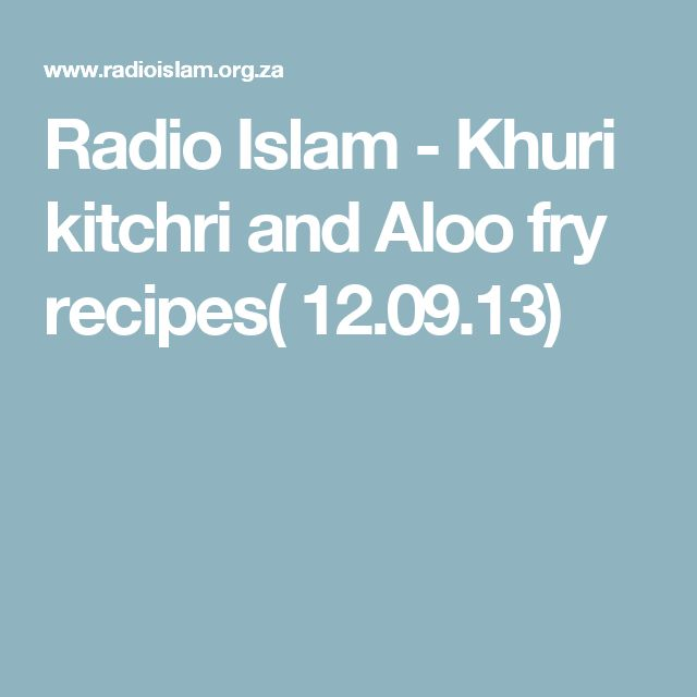Radio Islam - Khuri kitchri and Aloo fry recipes( 12.09.13)