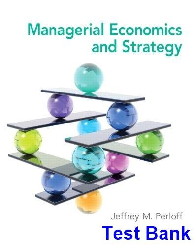 Managerial Economics and Strategy 1st Edition Perloff Test Bank - Test bank, Solutions manual, exam bank, quiz bank, answer key for textbook download instantly!