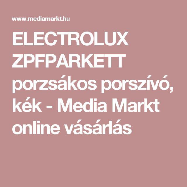 ELECTROLUX ZPFPARKETT porzsákos porszívó, kék - Media Markt online vásárlás