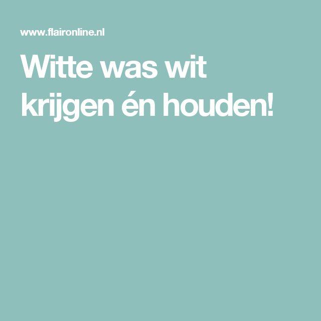 Witte was wit krijgen én houden!
