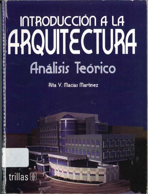 Martínez, Rita y Macías Introducción a la arquitectura: Análisis teórico. 1ª ed. México: Trillas, 2005. ISBN: 968-24-7110-9 Disponible en la Biblioteca de Ingeniería y Ciencias Aplicadas. (Primer nivel EBLE)