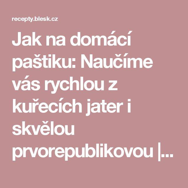 Jak na domácí paštiku: Naučíme vás rychlou z kuřecích jater i skvělou prvorepublikovou | Recepty.Blesk.cz