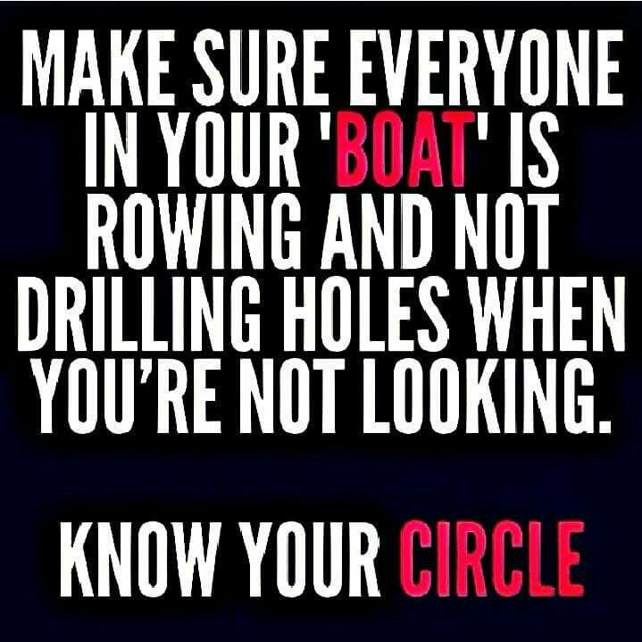 Definitely know your circle. There are a lot of back stabbers who would love to see you fail and bring you down.