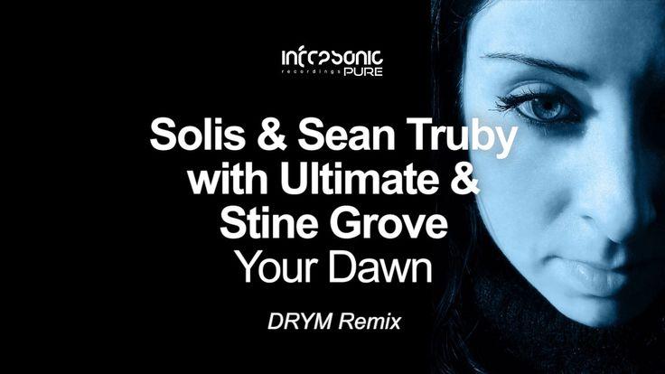 Solis & Sean Truby with Ultimate & Stine Grove - Your Dawn (DRYM Remix) ...
