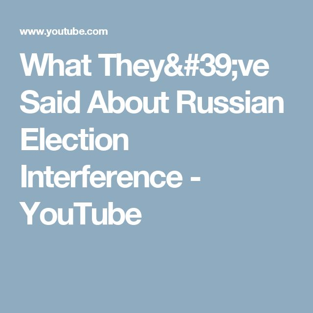 What They've Said About Russian Election Interference - YouTube