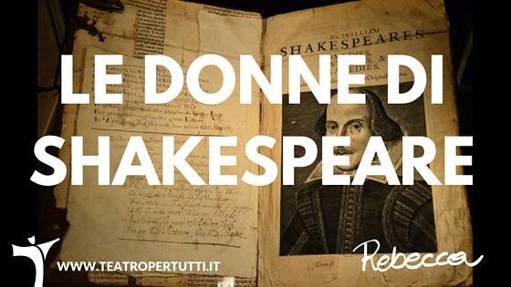 Shakespeare, il drammaturgo più famoso del mondo, aveva capito che le donne muovono il mondo e nelle sue opere ha sempre dato loro un ruolo centrale.