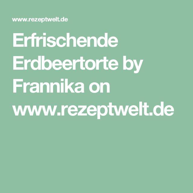 Erfrischende Erdbeertorte by Frannika on www.rezeptwelt.de