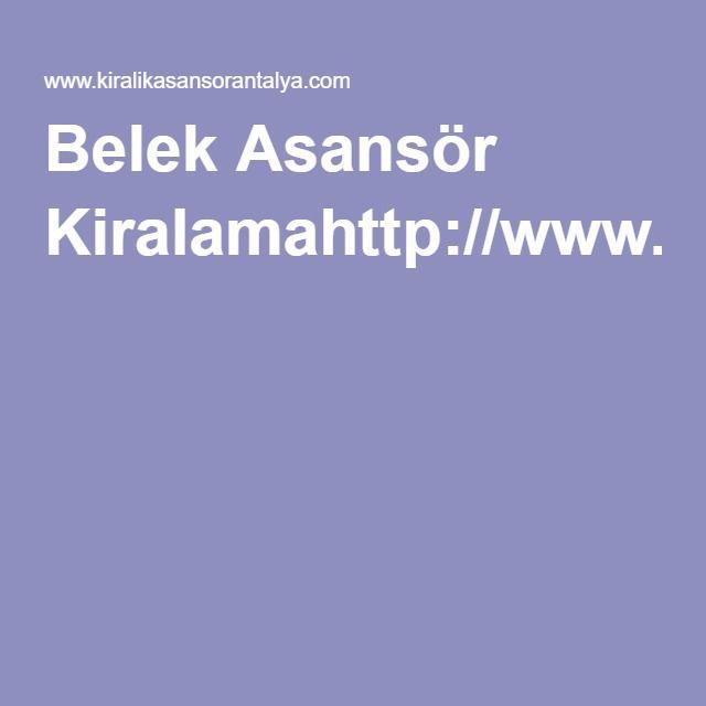 Belek Asansör Kiralamahttp://www.kiralikasansorantalya.com/