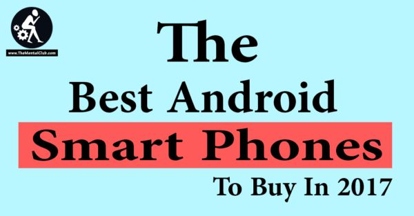 The Best Android Smartphones to Buy in 2017: Hi Guys! in Modern age Googles Android operating system accounts for a vast bulk of todays smartphone business. In recent times You can notice many of Android flagship android phones come with 4GB of DDR4 RAM as well as laptops. Besides the screen resolution of top smartphones has been transferred to 2K to 4K. The Amazing camera quality has also improved. There are a lot of opportunities to go through. Here we give you a list of top 10 best…