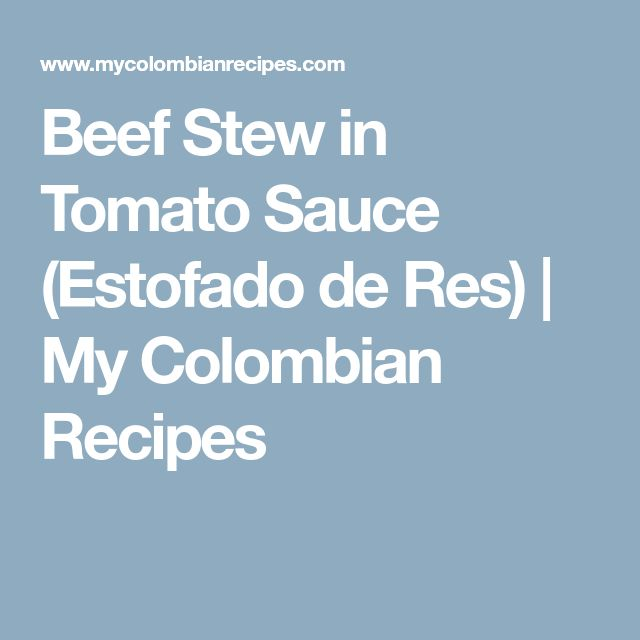 Beef Stew in Tomato Sauce (Estofado de Res) | My Colombian Recipes