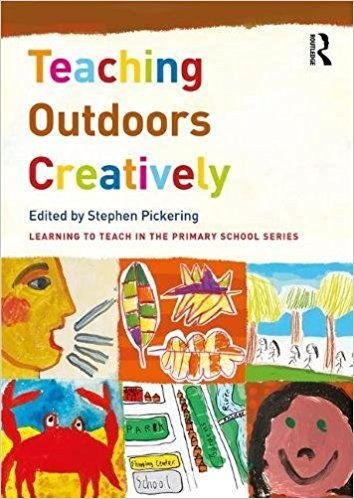 Pickering, S. (ed). (2017) Teaching Outdoors Creatively. New York: Routledge.