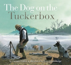 "Our Australia Day feature title, ""The Dog on the Tuckerbox"", written by Corinne Fenton, illustrated by Peter Gouldthorpe."