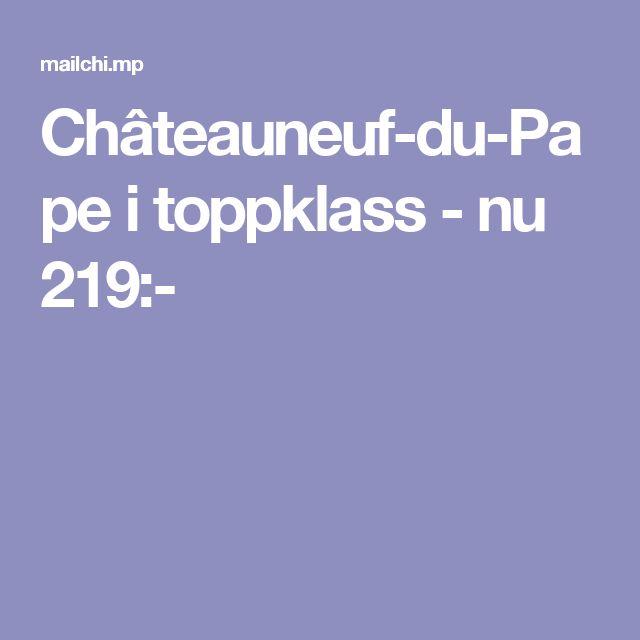 Châteauneuf-du-Pape i toppklass - nu 219:-
