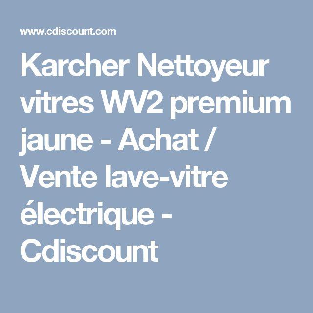Karcher Nettoyeur vitres WV2 premium jaune - Achat / Vente lave-vitre électrique - Cdiscount