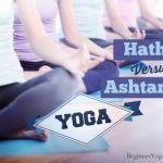 Hatha Yoga Versus Ashtanga Yoga