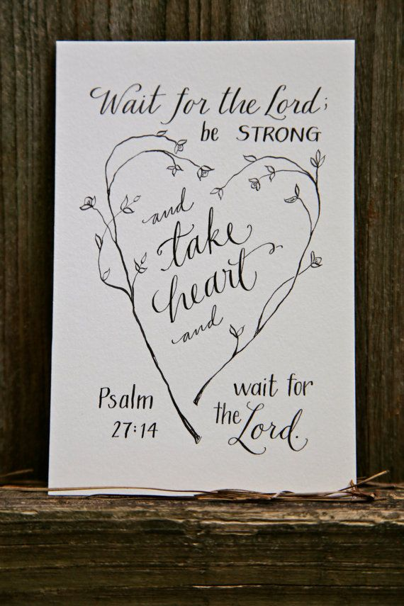 HandLettered Scripture Print Psalm Psalm 2714 by Paperglaze, $10.00 ~~ I LOVE this. <3 So beautiful and its my verse! ;)