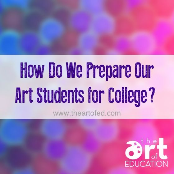 How Do We Prepare Our Art Students for College?