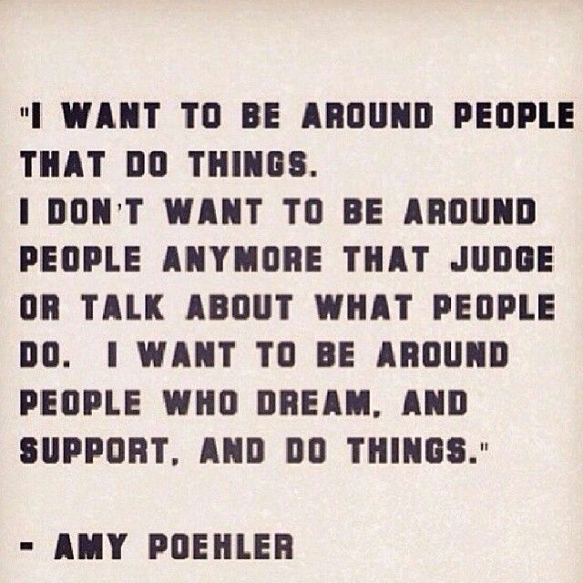 i want to be around passionate people who lift & encourage others. Love this Amy Poehler #Quote