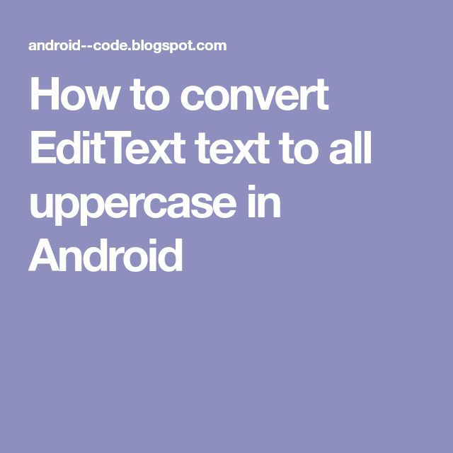 How to convert EditText text to all uppercase in Android