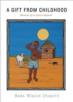 A Gift from Childhood : Memories of an African Boyhood - Baba Wague Diakite