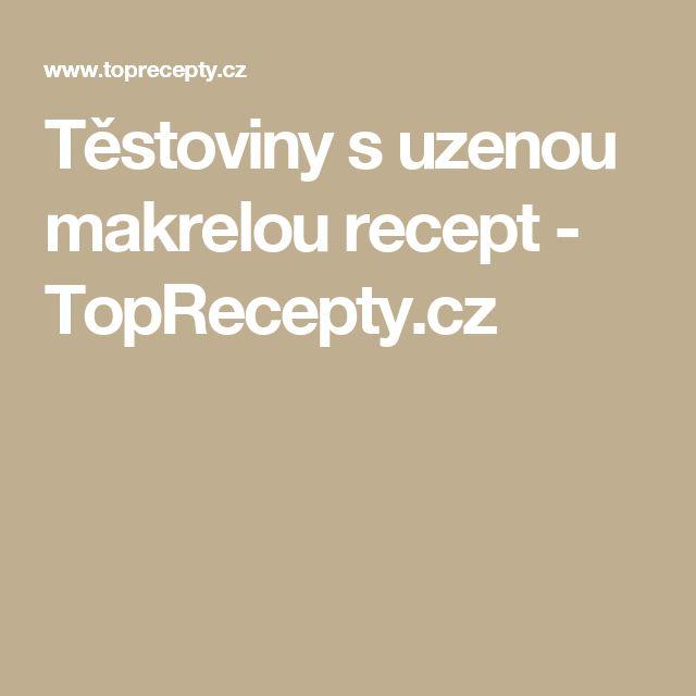 Těstoviny s uzenou makrelou recept - TopRecepty.cz